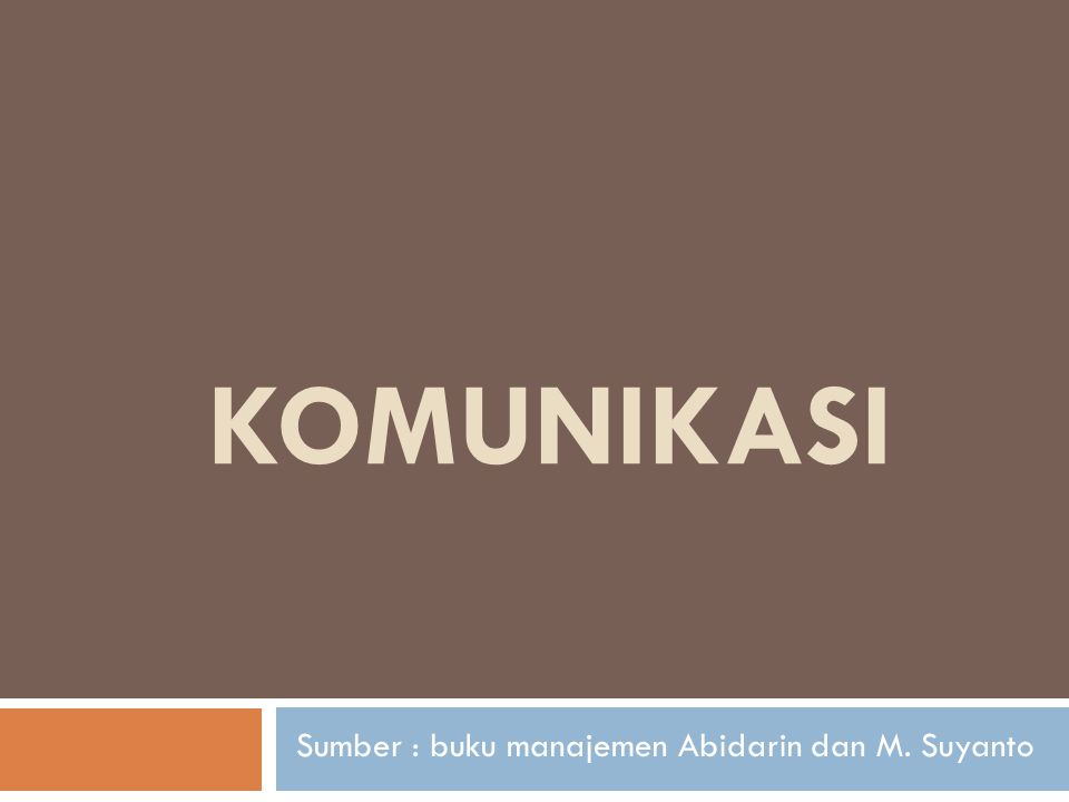 KOMUNIKASI Sumber : buku manajemen Abidarin dan M. Suyanto
