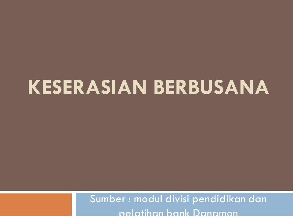 KESERASIAN BERBUSANA Sumber : modul divisi pendidikan dan pelatihan bank Danamon