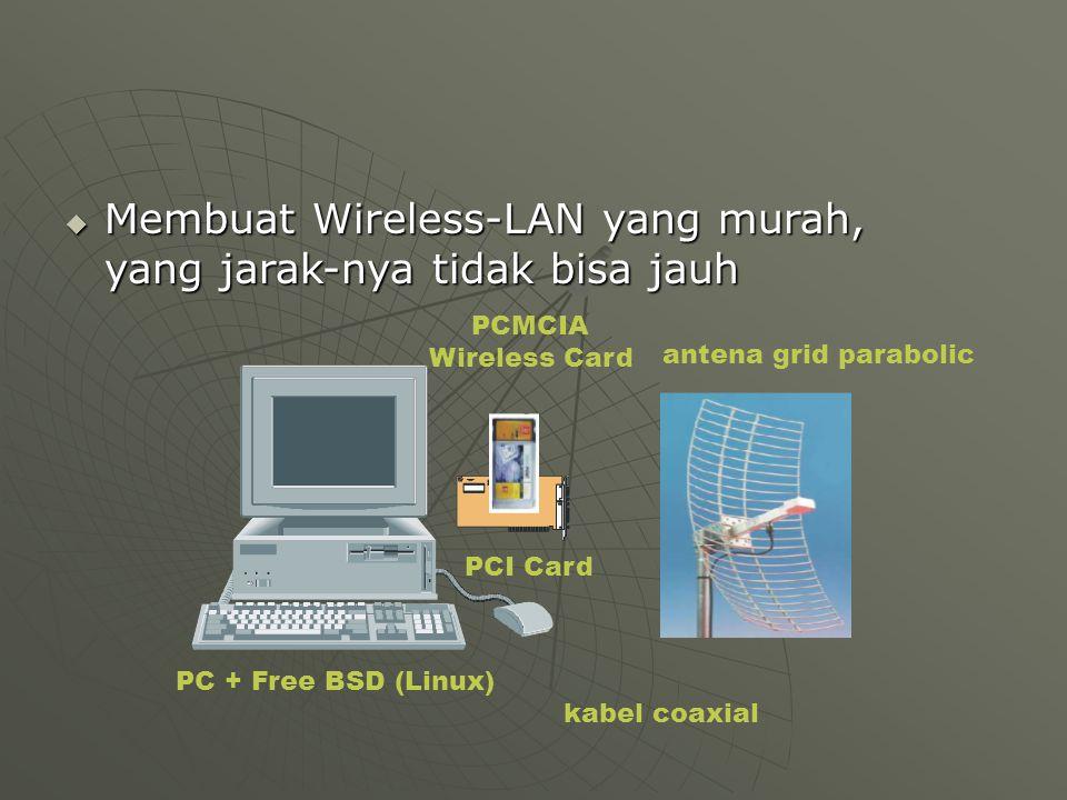  Membuat Wireless-LAN yang murah, yang jarak-nya tidak bisa jauh PC + Free BSD (Linux) PCI Card PCMCIA Wireless Card kabel coaxial antena grid parabolic