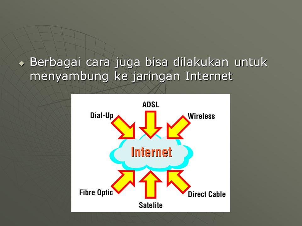  Berbagai cara juga bisa dilakukan untuk menyambung ke jaringan Internet