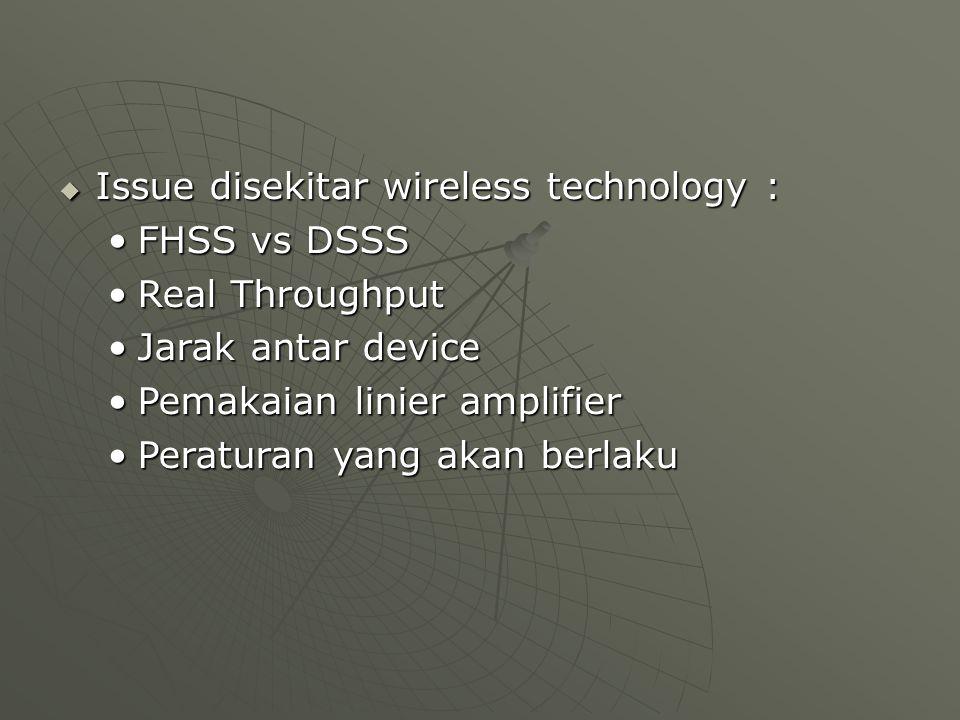  Issue disekitar wireless technology : FHSS vs DSSSFHSS vs DSSS Real ThroughputReal Throughput Jarak antar deviceJarak antar device Pemakaian linier amplifierPemakaian linier amplifier Peraturan yang akan berlakuPeraturan yang akan berlaku