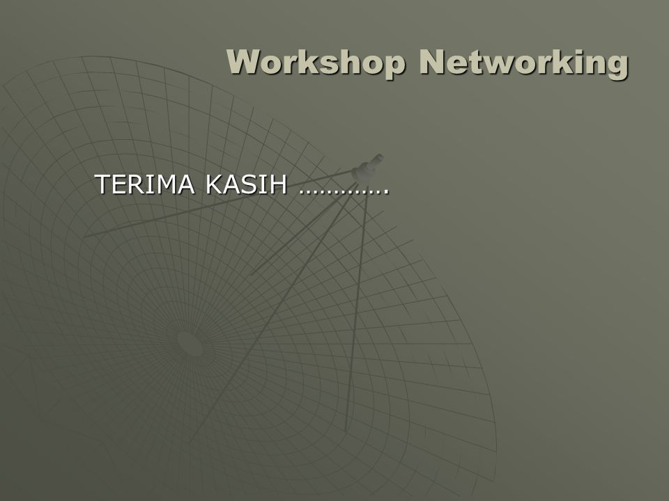 Workshop Networking TERIMA KASIH ………….