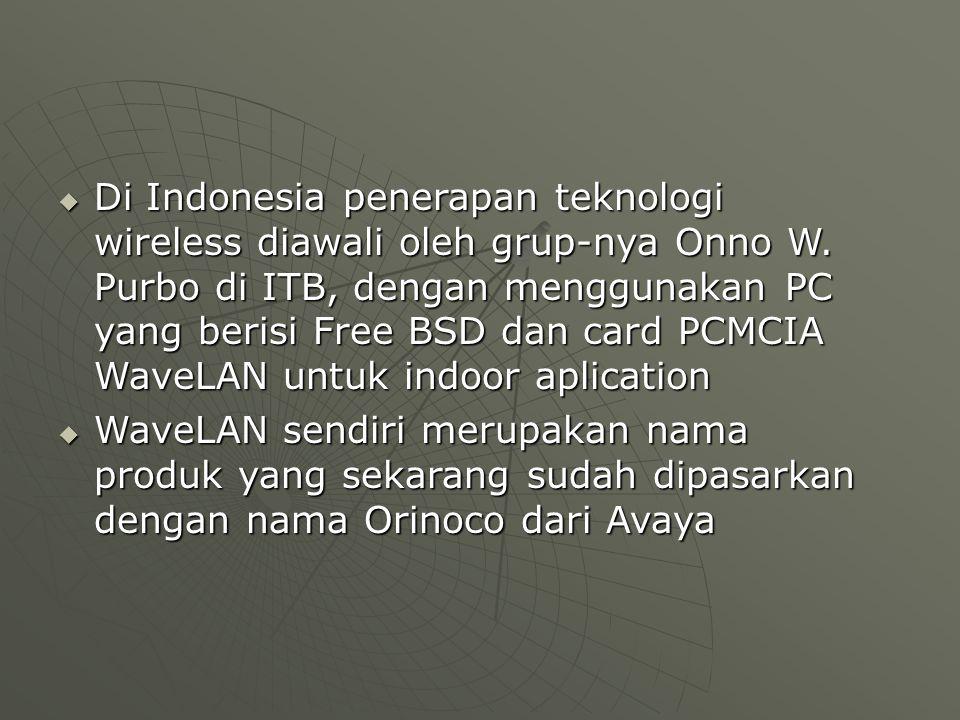  Di Indonesia penerapan teknologi wireless diawali oleh grup-nya Onno W.