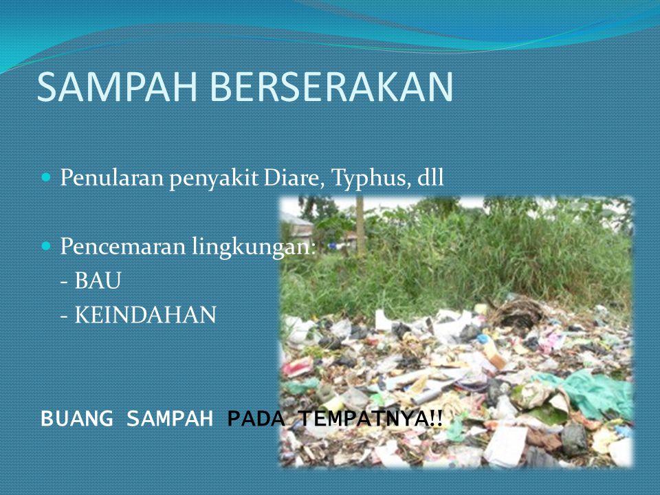SAMPAH BERSERAKAN Penularan penyakit Diare, Typhus, dll Pencemaran lingkungan: - BAU - KEINDAHAN BUANG SAMPAH PADA TEMPATNYA !!