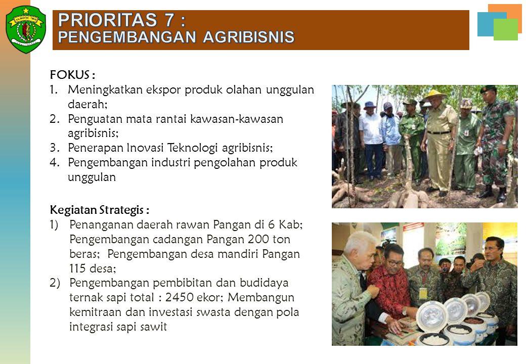FOKUS : 1.Meningkatkan ekspor produk olahan unggulan daerah; 2.Penguatan mata rantai kawasan-kawasan agribisnis; 3.Penerapan Inovasi Teknologi agribis