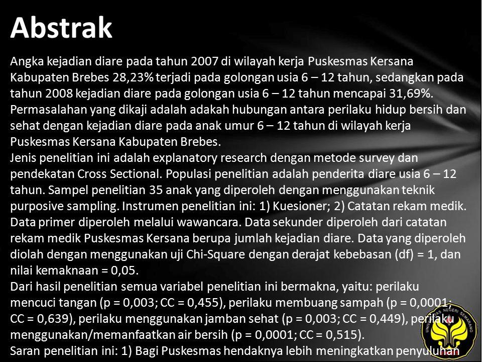 Abstrak Angka kejadian diare pada tahun 2007 di wilayah kerja Puskesmas Kersana Kabupaten Brebes 28,23% terjadi pada golongan usia 6 – 12 tahun, sedangkan pada tahun 2008 kejadian diare pada golongan usia 6 – 12 tahun mencapai 31,69%.
