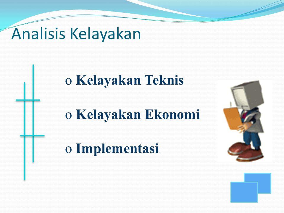 Analisis Kelayakan o Kelayakan Teknis o Kelayakan Ekonomi o Implementasi