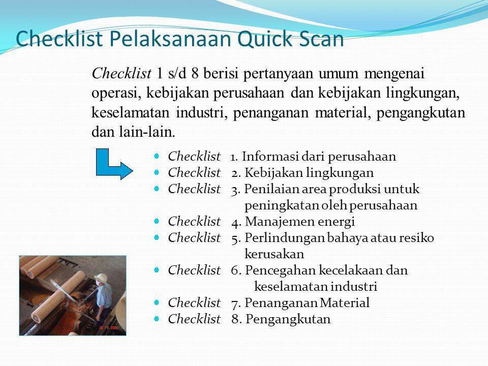 Checklist Pelaksanaan Quick Scan Checklist 1. Informasi dari perusahaan Checklist 2. Kebijakan lingkungan Checklist 3. Penilaian area produksi untuk p