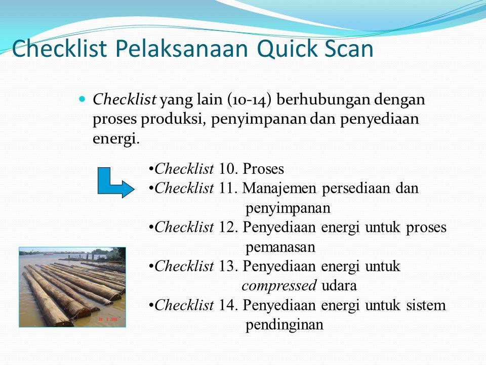 Checklist Pelaksanaan Quick Scan Checklist yang lain (10-14) berhubungan dengan proses produksi, penyimpanan dan penyediaan energi. Checklist 10. Pros