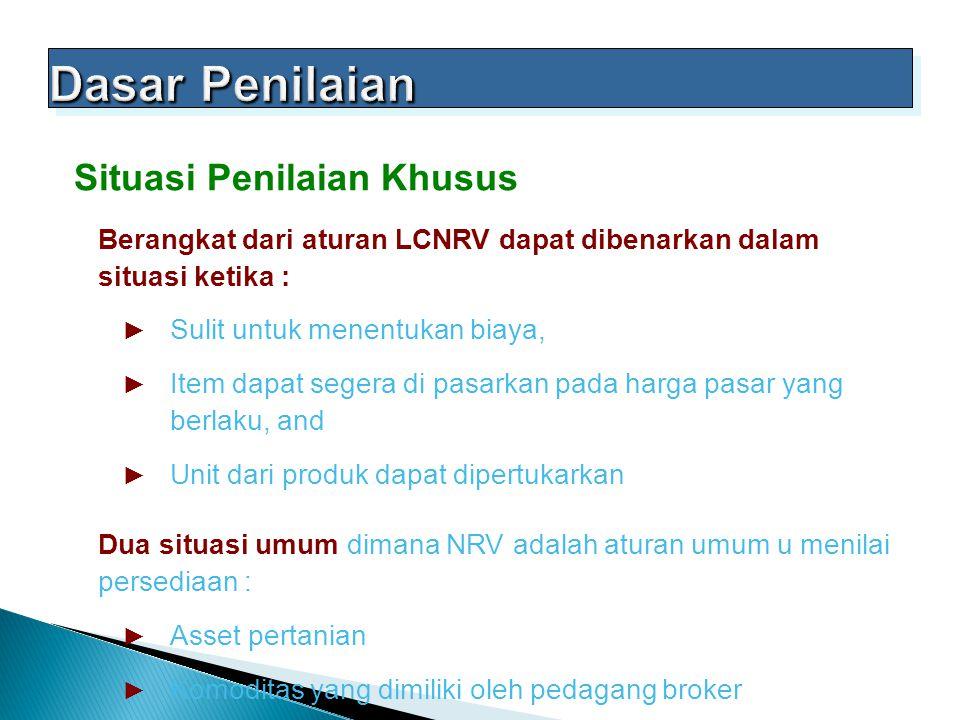 Situasi Penilaian Khusus Berangkat dari aturan LCNRV dapat dibenarkan dalam situasi ketika : ► Sulit untuk menentukan biaya, ► Item dapat segera di pa