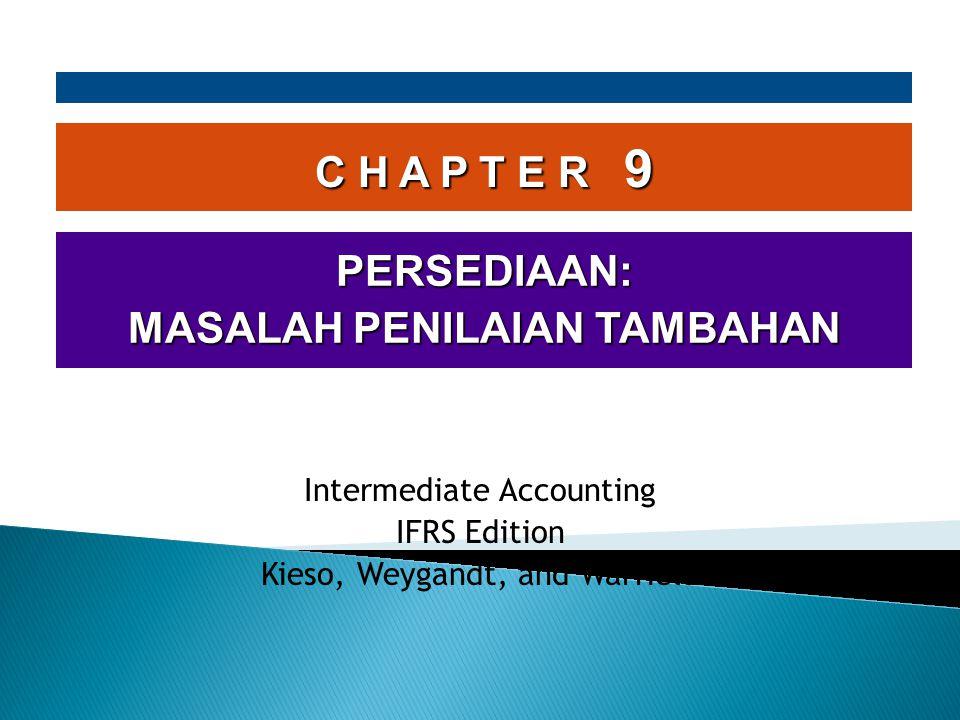 C H A P T E R 9 PERSEDIAAN: MASALAH PENILAIAN TAMBAHAN Intermediate Accounting IFRS Edition Kieso, Weygandt, and Warfield