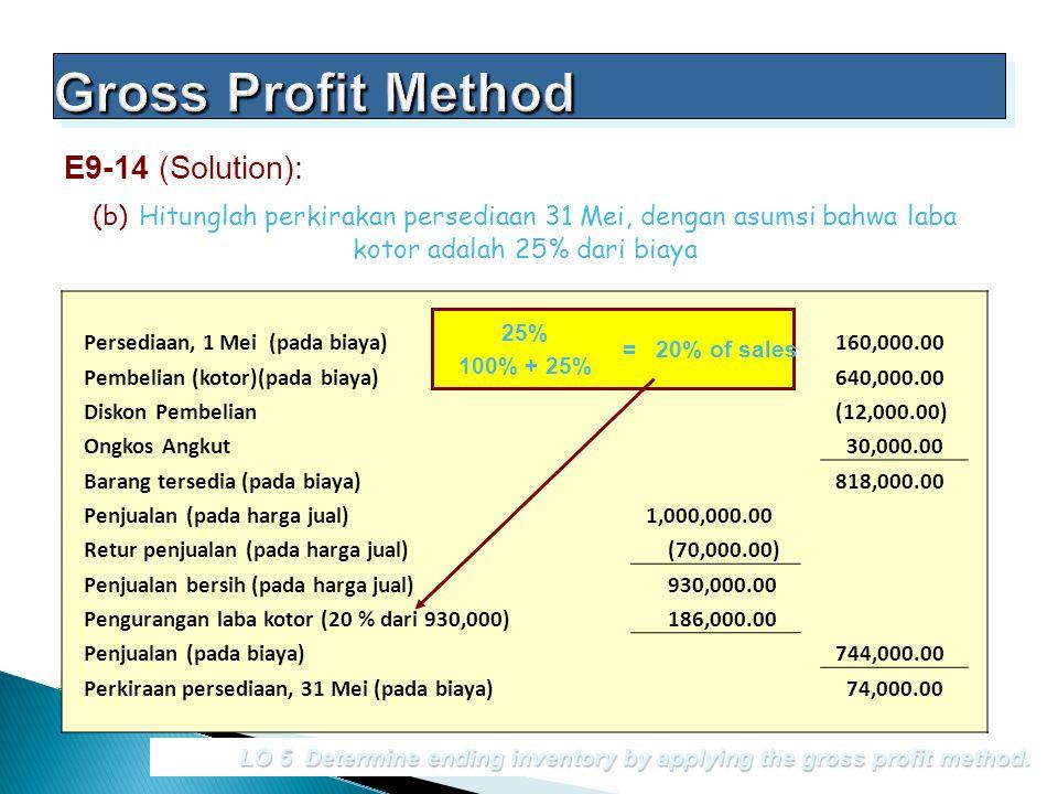 (b) Hitunglah perkirakan persediaan 31 Mei, dengan asumsi bahwa laba kotor adalah 25% dari biaya E9-14 (Solution): LO 5 Determine ending inventory by