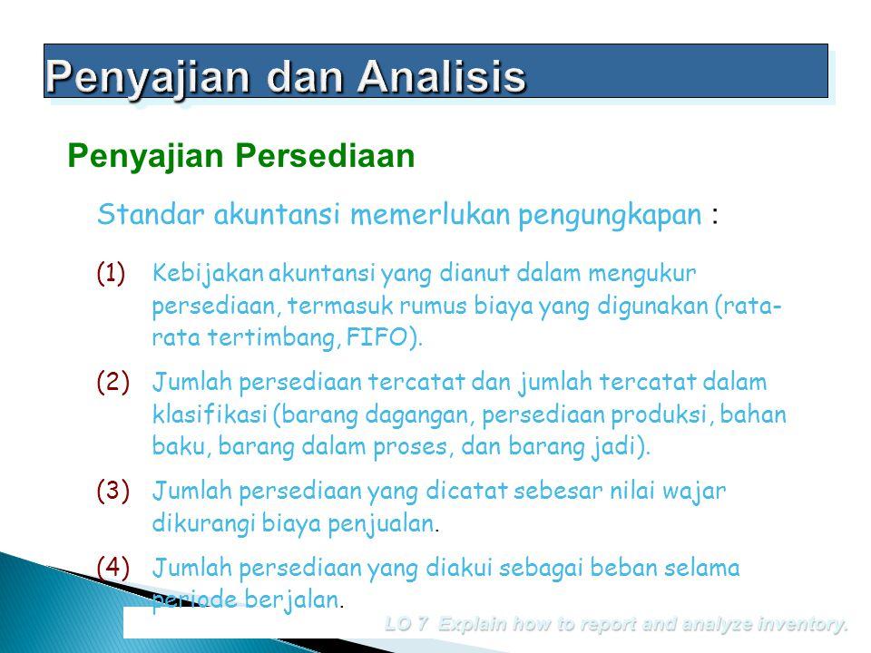 Standar akuntansi memerlukan pengungkapan : LO 7 Explain how to report and analyze inventory. Penyajian Persediaan (1)Kebijakan akuntansi yang dianut