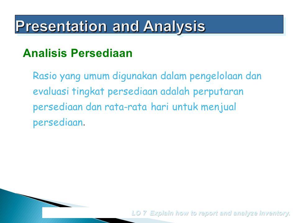 LO 7 Explain how to report and analyze inventory. Rasio yang umum digunakan dalam pengelolaan dan evaluasi tingkat persediaan adalah perputaran persed