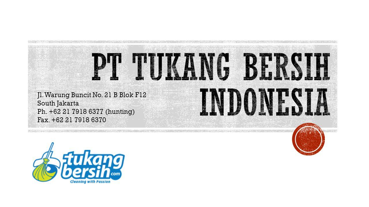 Jl. Warung Buncit No. 21 B Blok F12 South Jakarta Ph. +62 21 7918 6377 (hunting) Fax. +62 21 7918 6370