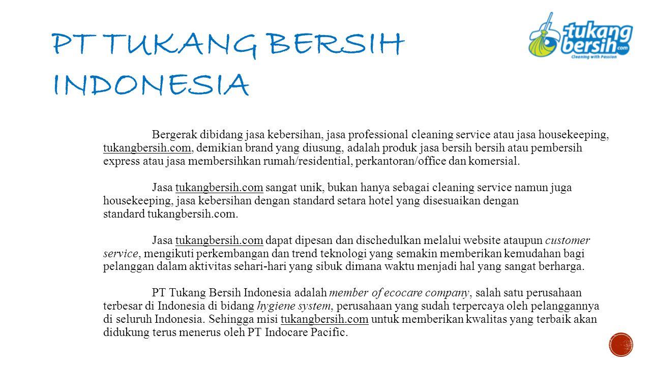 PT TUKANG BERSIH INDONESIA Bergerak dibidang jasa kebersihan, jasa professional cleaning service atau jasa housekeeping, tukangbersih.com, demikian br