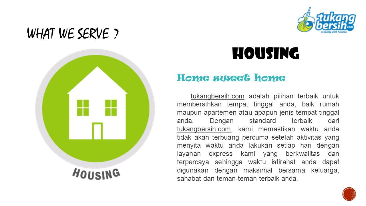 WHAT WE SERVE ? Housing Home sweet home tukangbersih.com adalah pilihan terbaik untuk membersihkan tempat tinggal anda, baik rumah maupun apartemen at