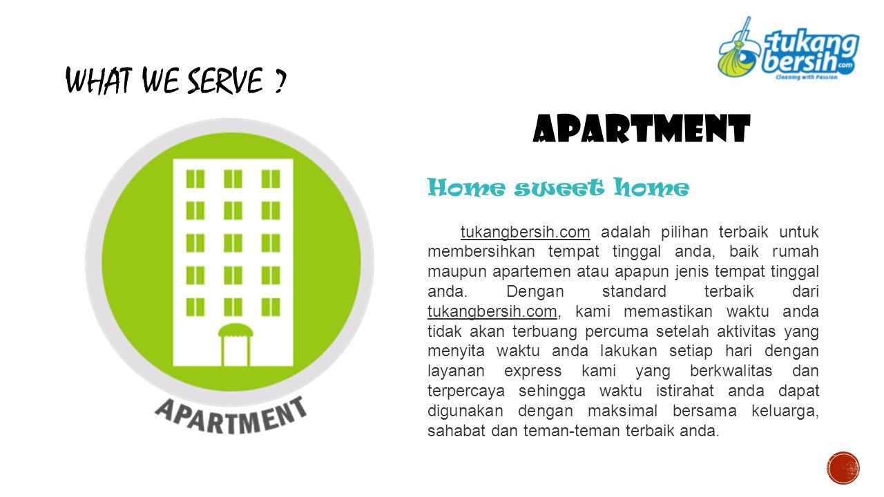 WHAT WE SERVE ? APARTMENT Home sweet home tukangbersih.com adalah pilihan terbaik untuk membersihkan tempat tinggal anda, baik rumah maupun apartemen