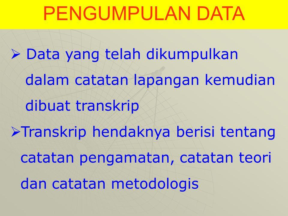  Data yang telah dikumpulkan dalam catatan lapangan kemudian dibuat transkrip  Transkrip hendaknya berisi tentang catatan pengamatan, catatan teori