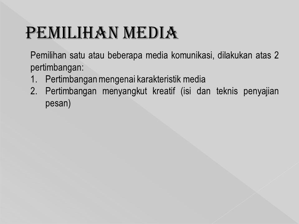 Pemilihan Media Pemilihan satu atau beberapa media komunikasi, dilakukan atas 2 pertimbangan: 1.Pertimbangan mengenai karakteristik media 2.Pertimbang