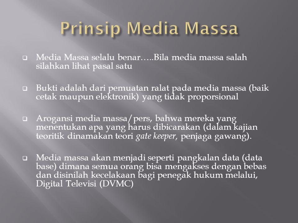  Media Massa selalu benar…..Bila media massa salah silahkan lihat pasal satu  Bukti adalah dari pemuatan ralat pada media massa (baik cetak maupun e