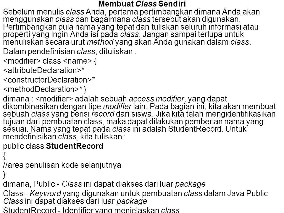 public StudentRecord(double mGrade, double eGrade, double sGrade){ mathGrade = mGrade; englishGrade = eGrade; scienceGrade = sGrade; } Menggunakan Constructor Untuk menggunakan constructor, kita gunakan kode – kode sebagai berikut : public static void main( String[] args ) { //membuat 3 objek StudentRecord annaRecord=new StudentRecord( Anna ); StudentRecord beahRecord=new StudentRecord( Beah , Philippines ); StudentRecord crisRecord=new StudentRecord(80,90,100); / /area penulisan kode selanjtunya } Sebelum kita lanjutkan, mari kita perhatikan kembali deklarasi variabel static studentCount yang telah dibuat sebelumnya.