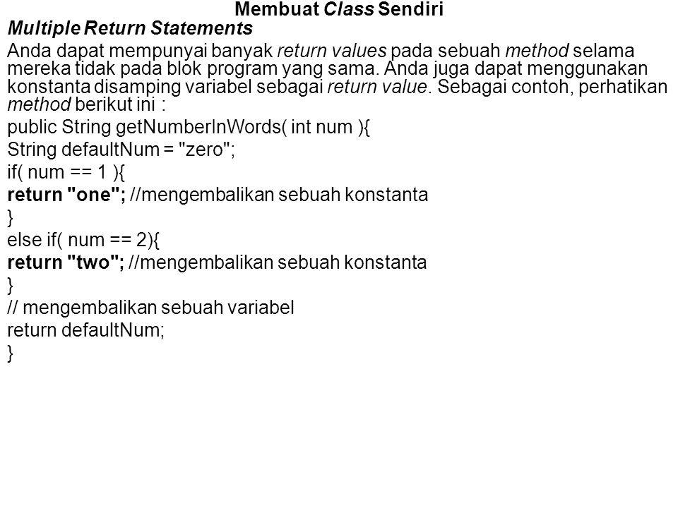 Membuat Class Sendiri Multiple Return Statements Anda dapat mempunyai banyak return values pada sebuah method selama mereka tidak pada blok program ya