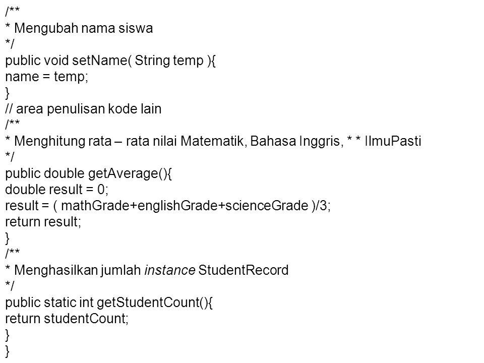 /** * Mengubah nama siswa */ public void setName( String temp ){ name = temp; } // area penulisan kode lain /** * Menghitung rata – rata nilai Matemat