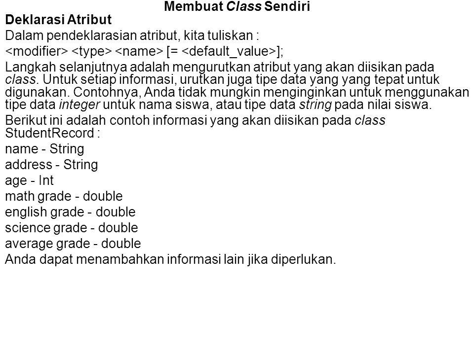 Membuat Class Sendiri Deklarasi Atribut Dalam pendeklarasian atribut, kita tuliskan : [= ]; Langkah selanjutnya adalah mengurutkan atribut yang akan d