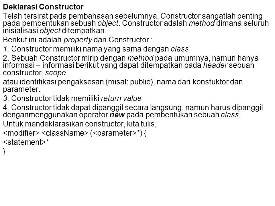 Deklarasi Constructor Telah tersirat pada pembahasan sebelumnya, Constructor sangatlah penting pada pembentukan sebuah object. Constructor adalah meth