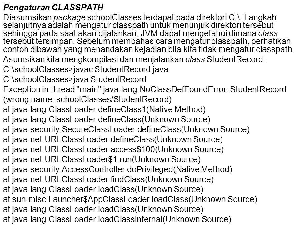 Pengaturan CLASSPATH Diasumsikan package schoolClasses terdapat pada direktori C:\. Langkah selanjutnya adalah mengatur classpath untuk menunjuk direk