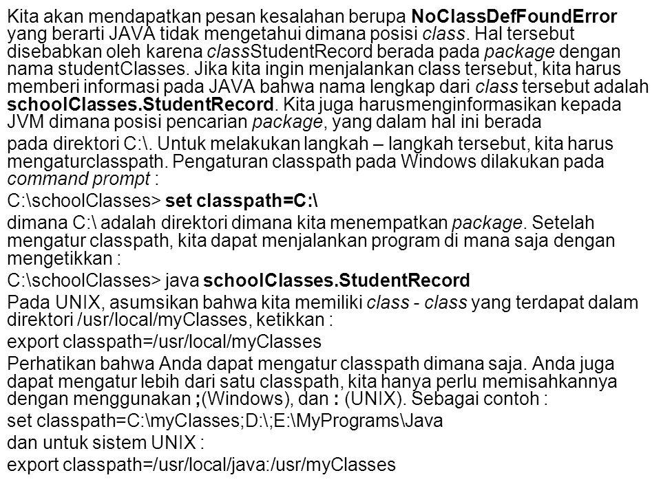 Kita akan mendapatkan pesan kesalahan berupa NoClassDefFoundError yang berarti JAVA tidak mengetahui dimana posisi class. Hal tersebut disebabkan oleh