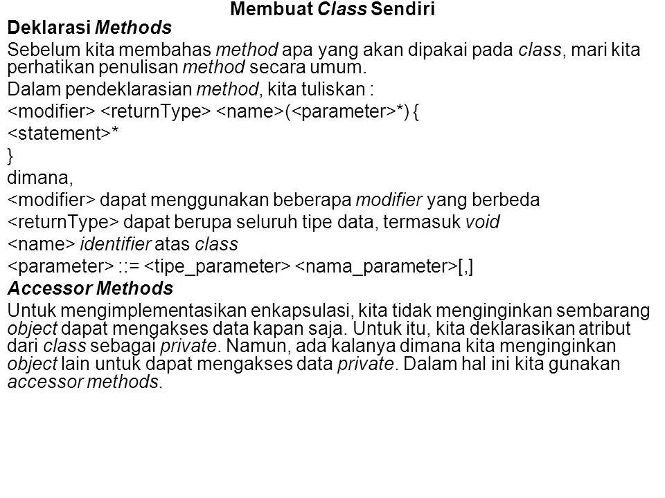 Membuat Class Sendiri Deklarasi Methods Sebelum kita membahas method apa yang akan dipakai pada class, mari kita perhatikan penulisan method secara um