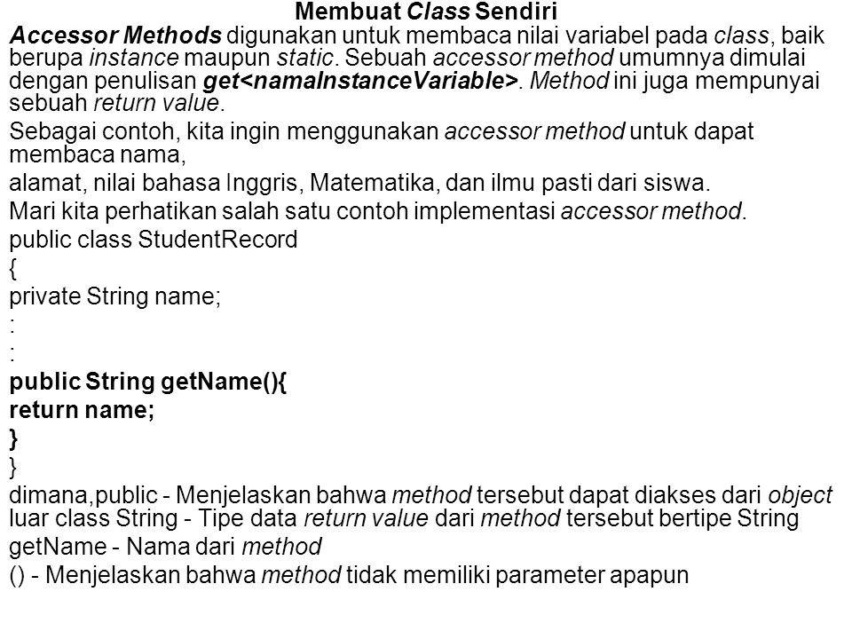 Membuat Class Sendiri Pernyataan berikut, return name; dalam program kita menandakan akan ada pengembalian nilai dari nama instance variable ke pemanggilan method.