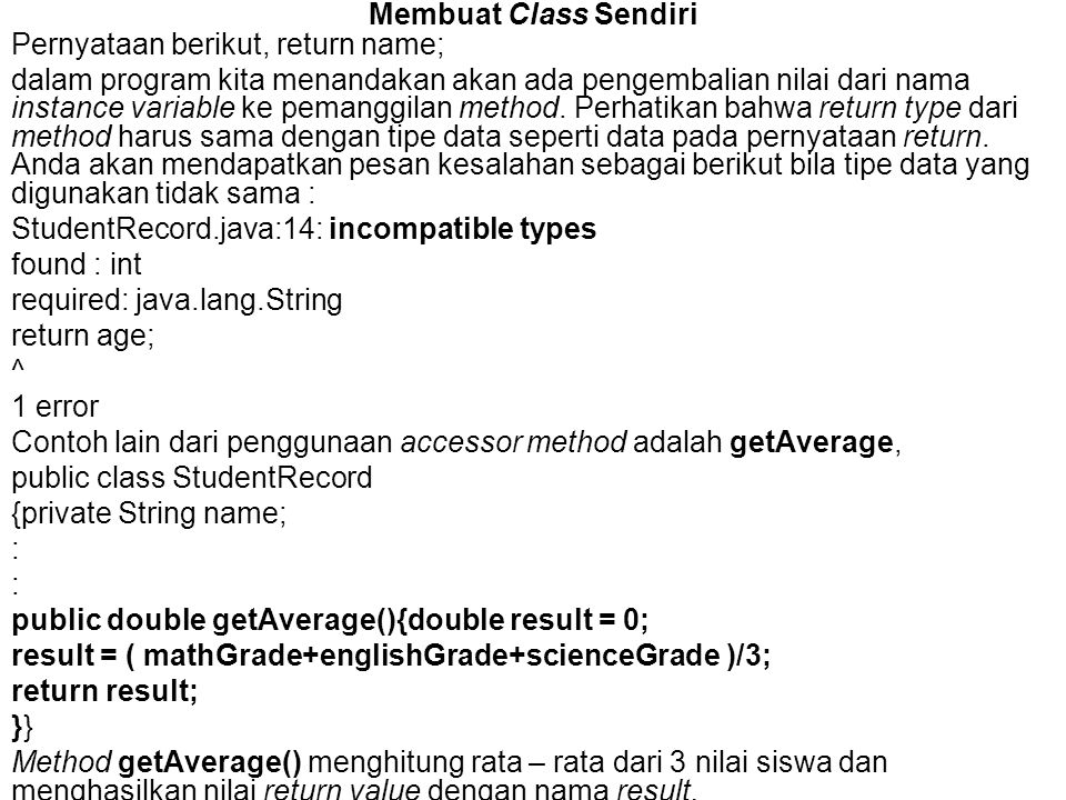 Membuat Class Sendiri Pernyataan berikut, return name; dalam program kita menandakan akan ada pengembalian nilai dari nama instance variable ke pemang