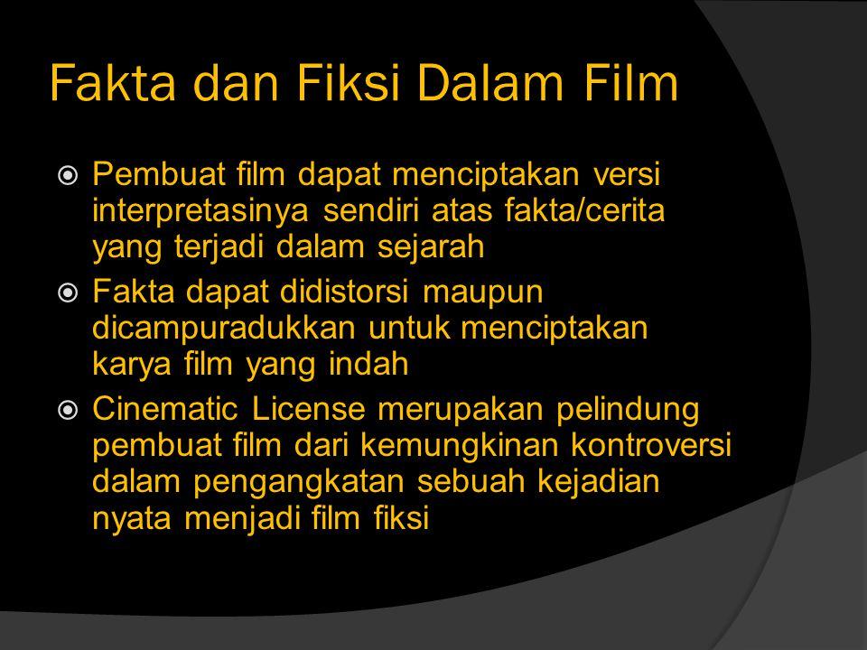 Fakta dan Fiksi Dalam Film  Pembuat film dapat menciptakan versi interpretasinya sendiri atas fakta/cerita yang terjadi dalam sejarah  Fakta dapat d