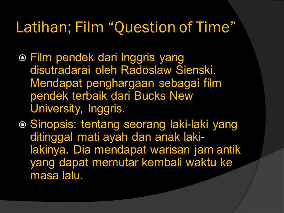 """Latihan; Film """"Question of Time""""  Film pendek dari Inggris yang disutradarai oleh Radoslaw Sienski. Mendapat penghargaan sebagai film pendek terbaik"""