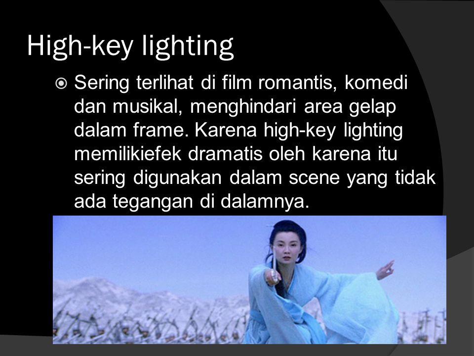 High-key lighting  Sering terlihat di film romantis, komedi dan musikal, menghindari area gelap dalam frame. Karena high-key lighting memilikiefek dr