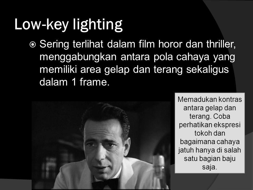 Low-key lighting  Sering terlihat dalam film horor dan thriller, menggabungkan antara pola cahaya yang memiliki area gelap dan terang sekaligus dalam