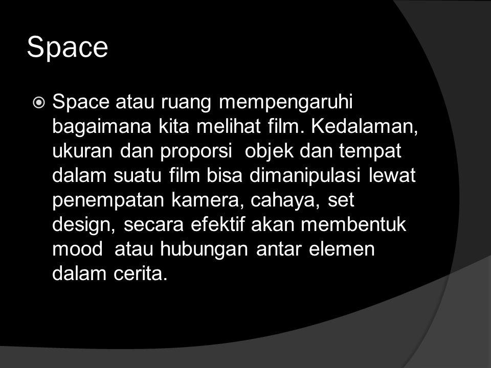 Space  Space atau ruang mempengaruhi bagaimana kita melihat film. Kedalaman, ukuran dan proporsi objek dan tempat dalam suatu film bisa dimanipulasi