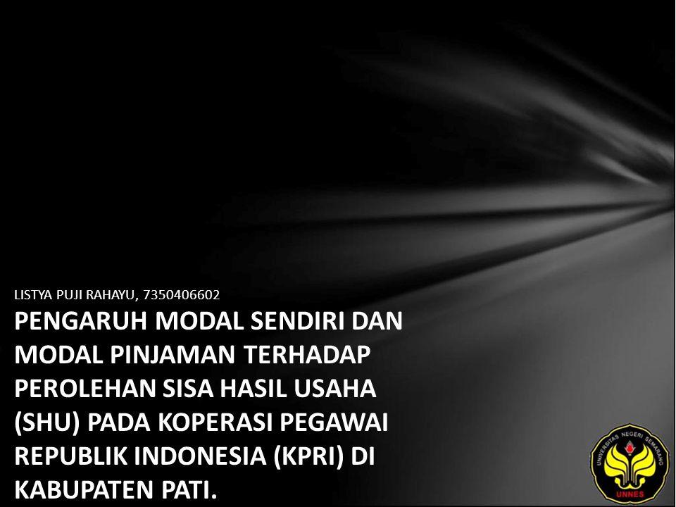 LISTYA PUJI RAHAYU, 7350406602 PENGARUH MODAL SENDIRI DAN MODAL PINJAMAN TERHADAP PEROLEHAN SISA HASIL USAHA (SHU) PADA KOPERASI PEGAWAI REPUBLIK INDONESIA (KPRI) DI KABUPATEN PATI.
