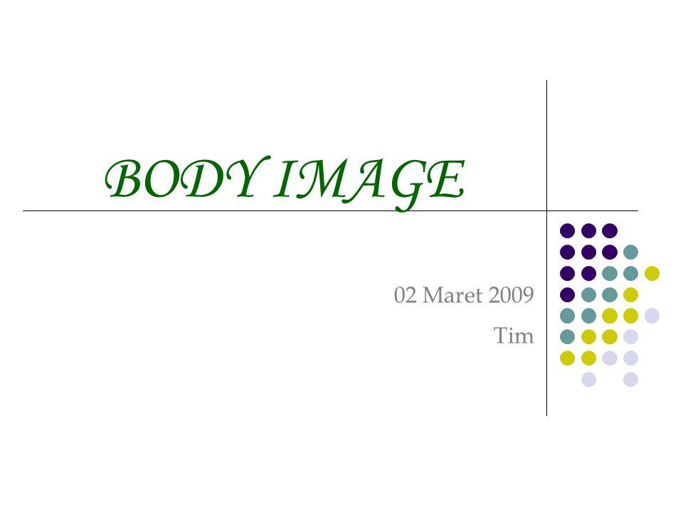 BODY IMAGE 02 Maret 2009 Tim