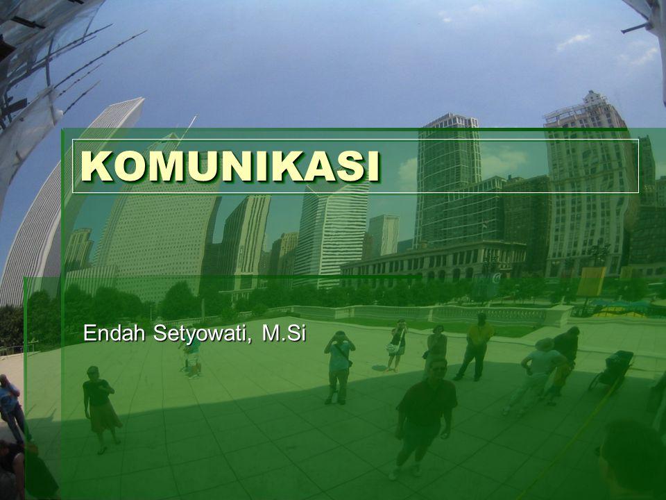 KOMUNIKASI KOMUNIKASI Endah Setyowati, M.Si