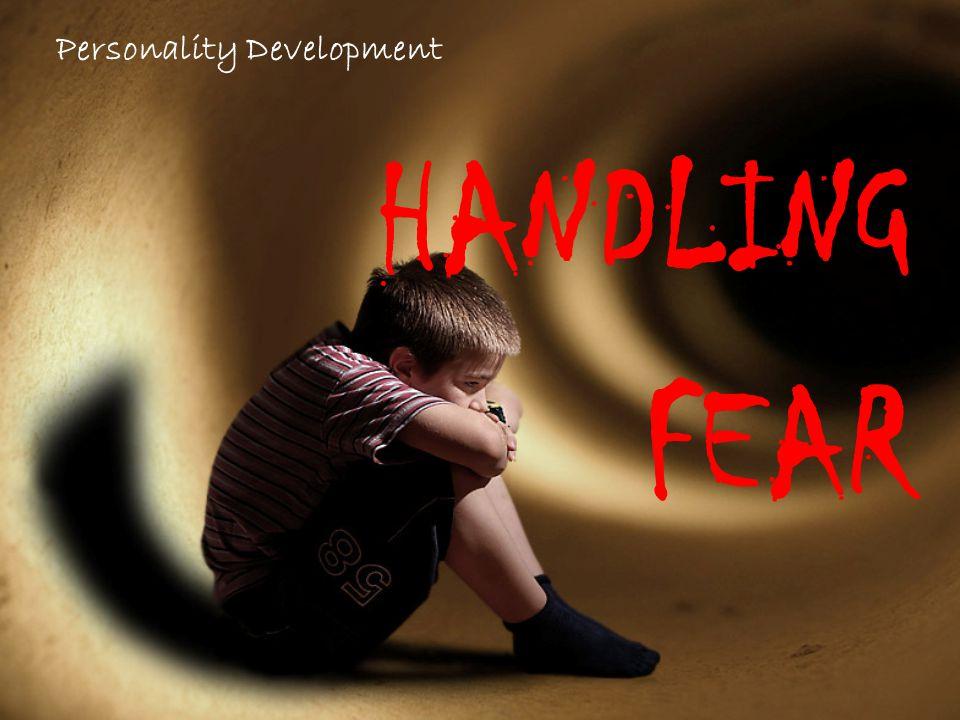 Personality Development HANDLING FEAR
