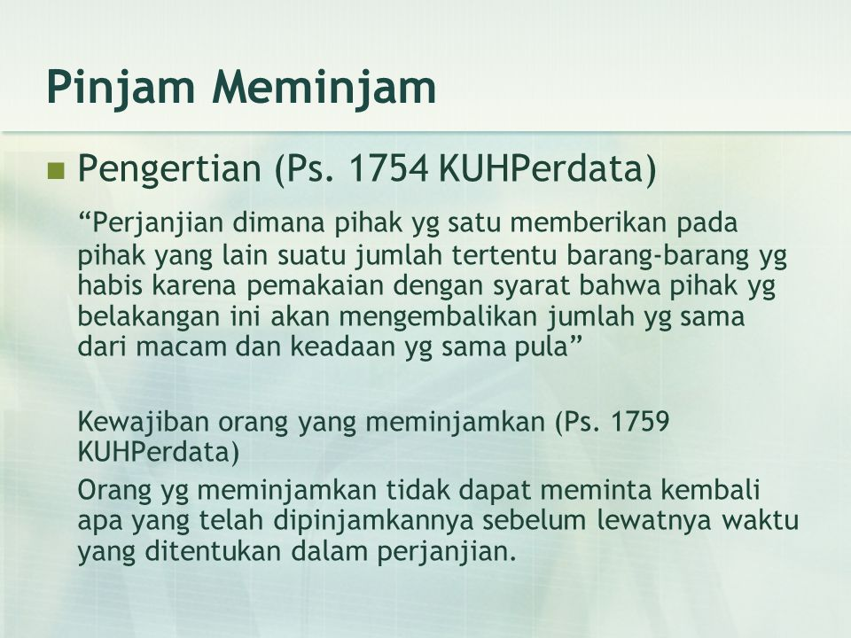 """Pinjam Meminjam Pengertian (Ps. 1754 KUHPerdata) """"Perjanjian dimana pihak yg satu memberikan pada pihak yang lain suatu jumlah tertentu barang-barang"""