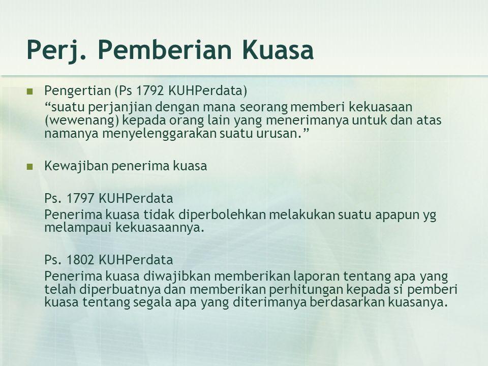 """Perj. Pemberian Kuasa Pengertian (Ps 1792 KUHPerdata) """"suatu perjanjian dengan mana seorang memberi kekuasaan (wewenang) kepada orang lain yang meneri"""