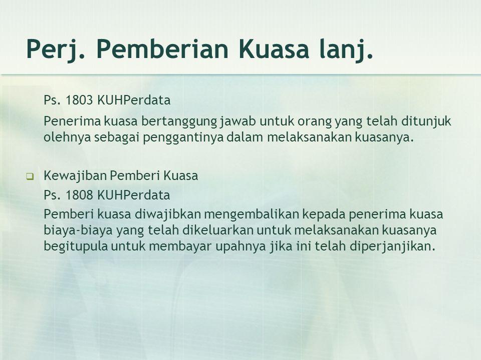 Perj. Pemberian Kuasa lanj. Ps. 1803 KUHPerdata Penerima kuasa bertanggung jawab untuk orang yang telah ditunjuk olehnya sebagai penggantinya dalam me