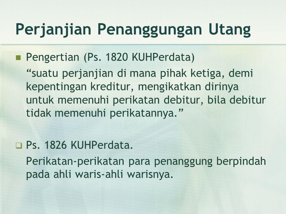 """Perjanjian Penanggungan Utang Pengertian (Ps. 1820 KUHPerdata) """"suatu perjanjian di mana pihak ketiga, demi kepentingan kreditur, mengikatkan dirinya"""