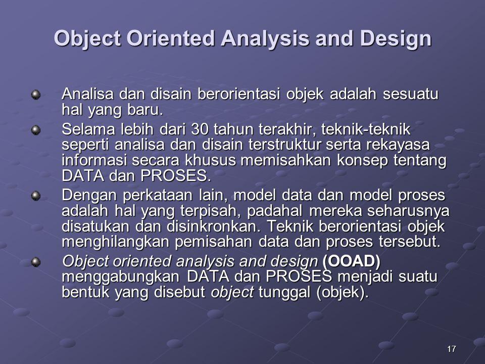 17 Object Oriented Analysis and Design Analisa dan disain berorientasi objek adalah sesuatu hal yang baru.