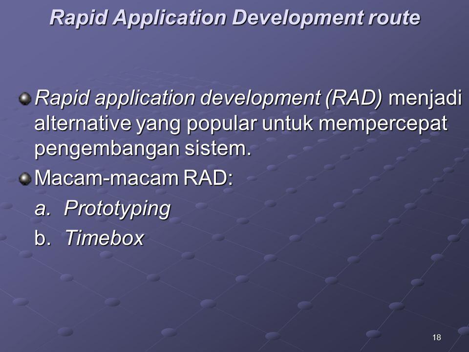18 Rapid Application Development route Rapid application development (RAD) menjadi alternative yang popular untuk mempercepat pengembangan sistem.